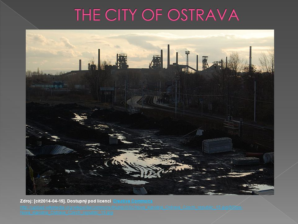 THE CITY OF OSTRAVA Zdroj: [cit2014-04-15]. Dostupný pod licencí Creative Commons.